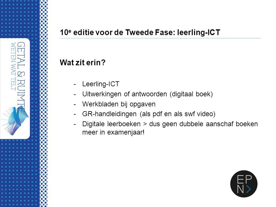 10 e editie voor de Tweede Fase: leerling-ICT Wat zit erin? -Leerling-ICT -Uitwerkingen of antwoorden (digitaal boek) -Werkbladen bij opgaven -GR-hand