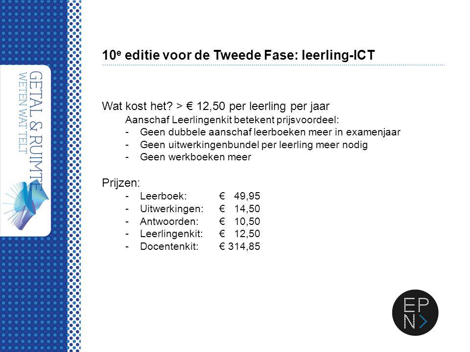 10 e editie voor de Tweede Fase: leerling-ICT Wat kost het? > € 12,50 per leerling per jaar Aanschaf Leerlingenkit betekent prijsvoordeel: -Geen dubbe