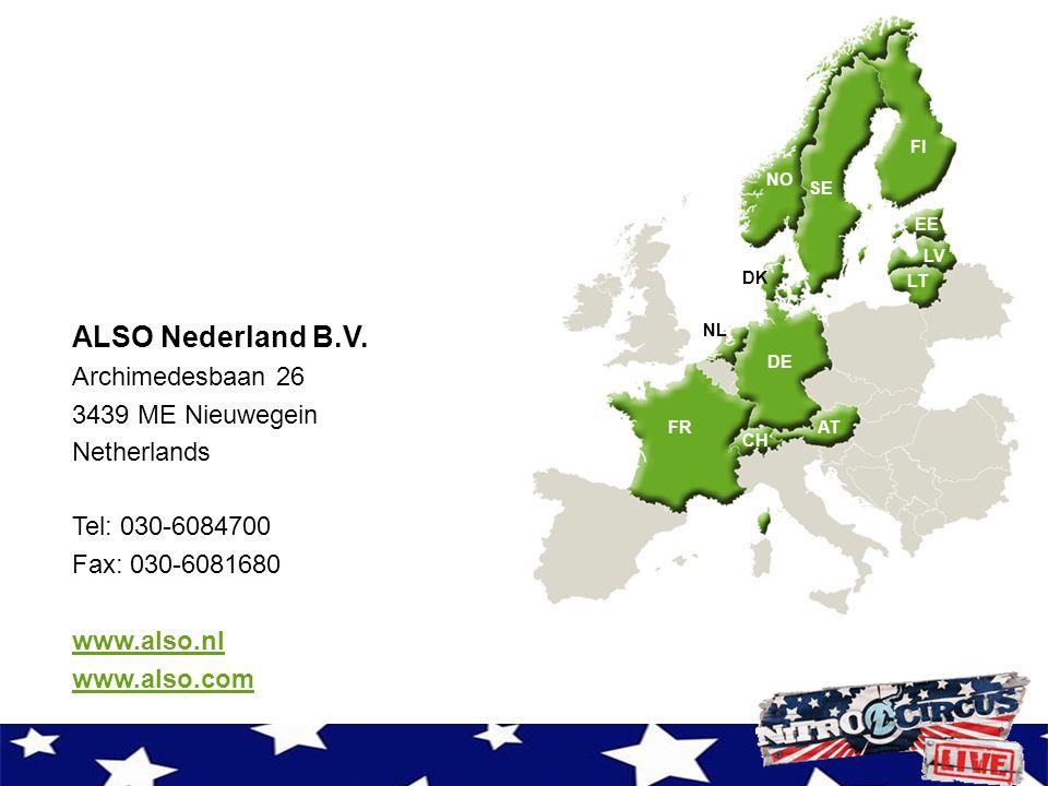 FR CH AT DE NL DK LT LV EE FI SE NO ALSO Nederland B.V. Archimedesbaan 26 3439 ME Nieuwegein Netherlands Tel: 030-6084700 Fax: 030-6081680 www.also.nl
