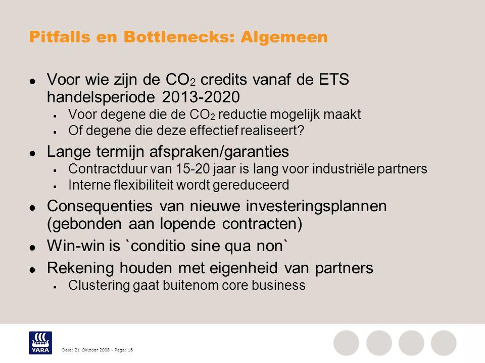 Date: 21 Oktober 2008 - Page: 16 Pitfalls en Bottlenecks: Algemeen Voor wie zijn de CO 2 credits vanaf de ETS handelsperiode 2013-2020  Voor degene die de CO 2 reductie mogelijk maakt  Of degene die deze effectief realiseert.