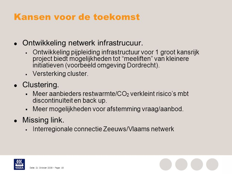 Date: 21 Oktober 2008 - Page: 18 Kansen voor de toekomst Ontwikkeling netwerk infrastrucuur.  Ontwikkeling pijpleiding infrastructuur voor 1 groot ka