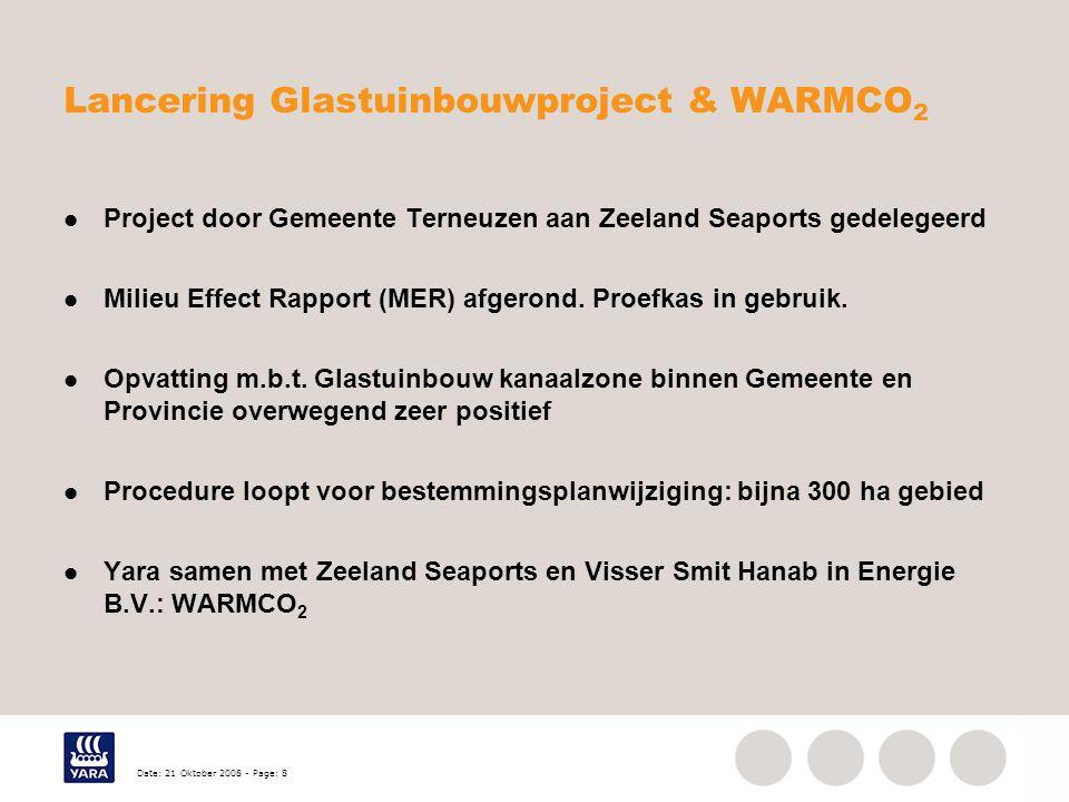 Date: 21 Oktober 2008 - Page: 8 Lancering Glastuinbouwproject & WARMCO 2 Project door Gemeente Terneuzen aan Zeeland Seaports gedelegeerd Milieu Effect Rapport (MER) afgerond.