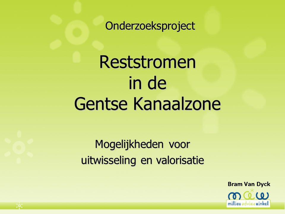 Reststromen in de Gentse Kanaalzone Mogelijkheden voor uitwisseling en valorisatie Bram Van Dyck Onderzoeksproject