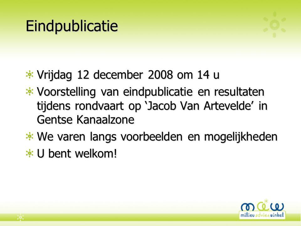 Eindpublicatie Vrijdag 12 december 2008 om 14 u Voorstelling van eindpublicatie en resultaten tijdens rondvaart op 'Jacob Van Artevelde' in Gentse Kanaalzone We varen langs voorbeelden en mogelijkheden U bent welkom!
