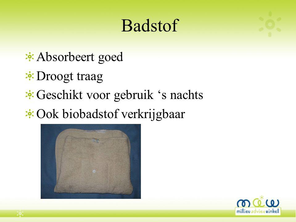 Badstof Absorbeert goed Droogt traag Geschikt voor gebruik 's nachts Ook biobadstof verkrijgbaar