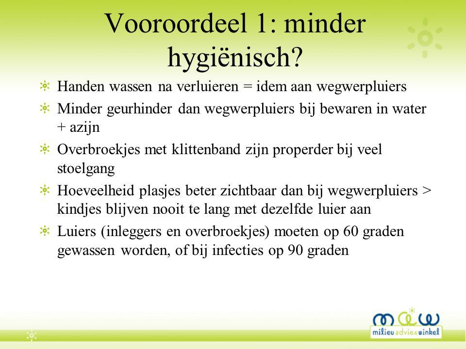 Vooroordeel 1: minder hygiënisch? Handen wassen na verluieren = idem aan wegwerpluiers Minder geurhinder dan wegwerpluiers bij bewaren in water + azij