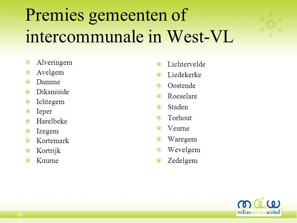 Premies gemeenten of intercommunale in West-VL Alveringem Avelgem Damme Diksmuide Ichtegem Ieper Harelbeke Izegem Kortemark Kortrijk Kuurne Lichtervel