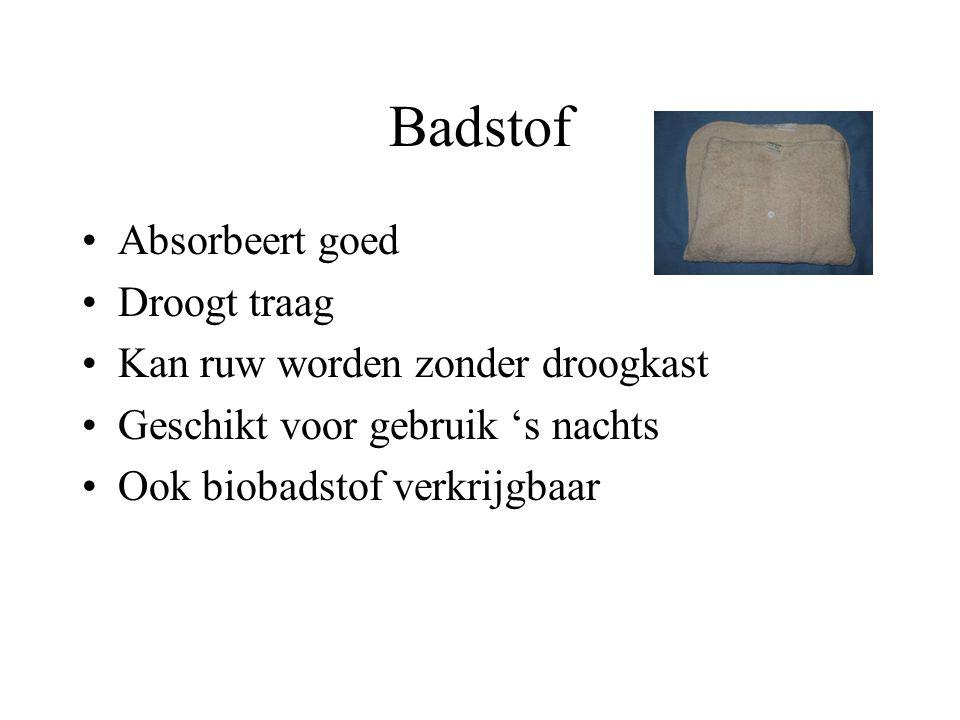Badstof Absorbeert goed Droogt traag Kan ruw worden zonder droogkast Geschikt voor gebruik 's nachts Ook biobadstof verkrijgbaar