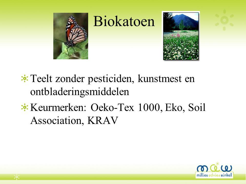 Biokatoen Teelt zonder pesticiden, kunstmest en ontbladeringsmiddelen Keurmerken: Oeko-Tex 1000, Eko, Soil Association, KRAV