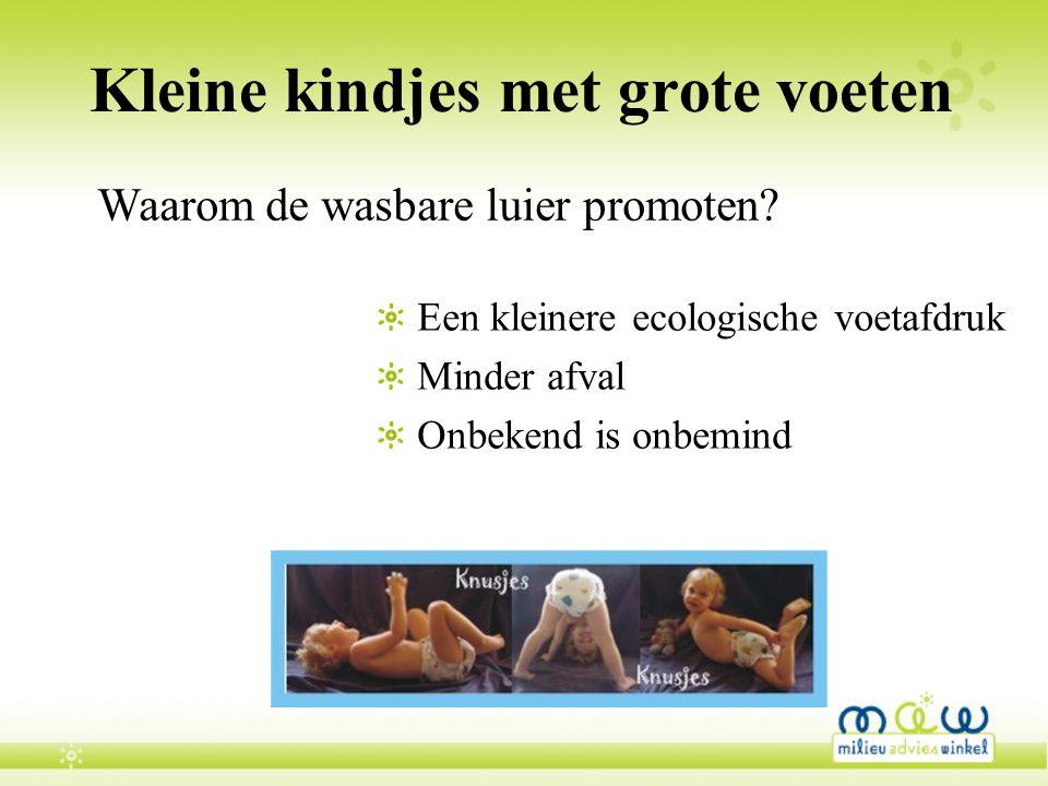 Kleine kindjes met grote voeten Een kleinere ecologische voetafdruk Minder afval Onbekend is onbemind Waarom de wasbare luier promoten?