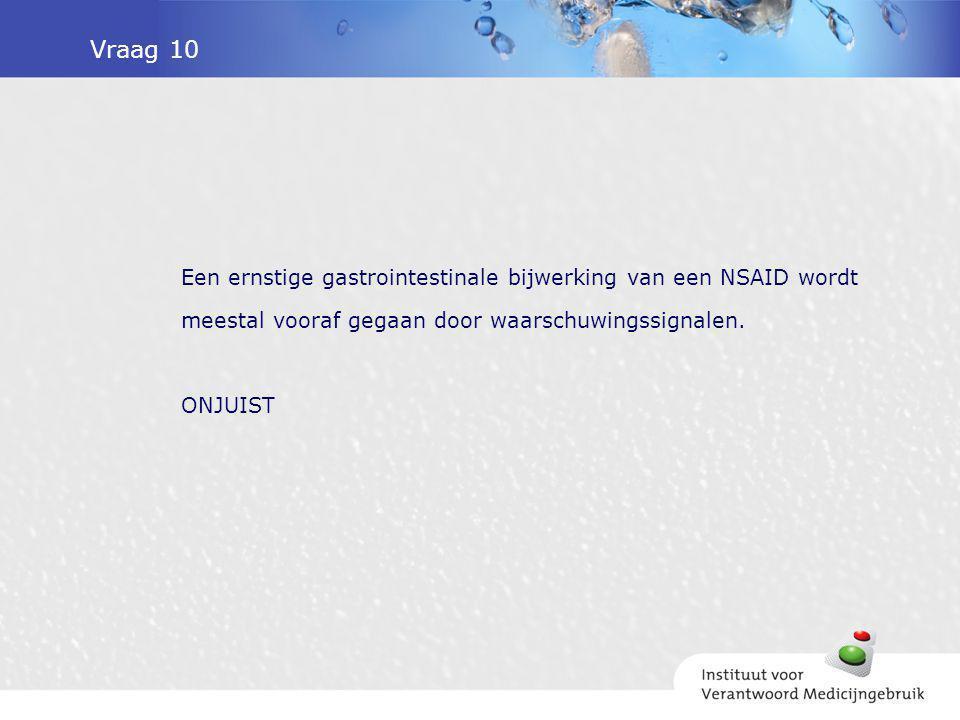 Vraag 10 Een ernstige gastrointestinale bijwerking van een NSAID wordt meestal vooraf gegaan door waarschuwingssignalen. ONJUIST