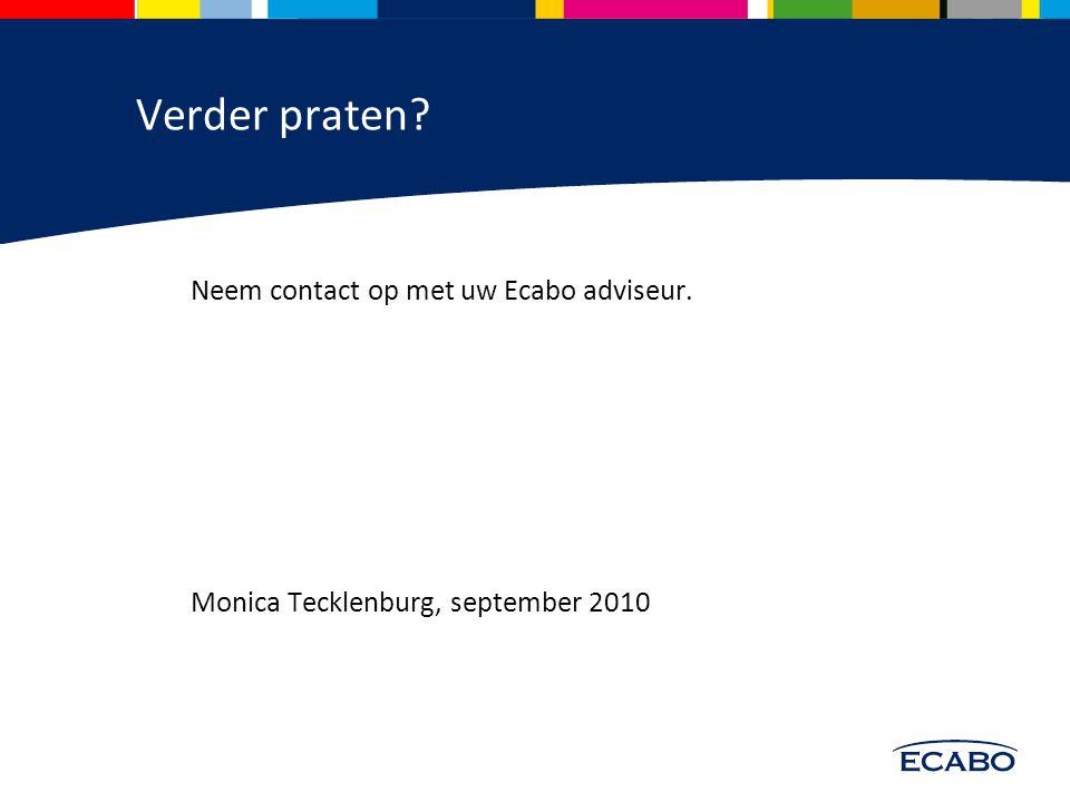 Verder praten Neem contact op met uw Ecabo adviseur. Monica Tecklenburg, september 2010