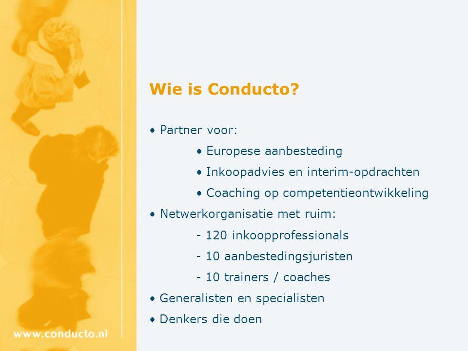 Wie is Conducto? Partner voor: Europese aanbesteding Inkoopadvies en interim-opdrachten Coaching op competentieontwikkeling Netwerkorganisatie met rui