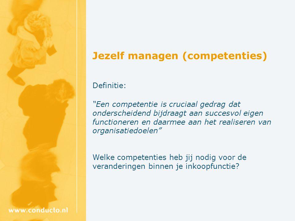 Jezelf managen (competenties) Definitie: Een competentie is cruciaal gedrag dat onderscheidend bijdraagt aan succesvol eigen functioneren en daarmee aan het realiseren van organisatiedoelen Welke competenties heb jij nodig voor de veranderingen binnen je inkoopfunctie?