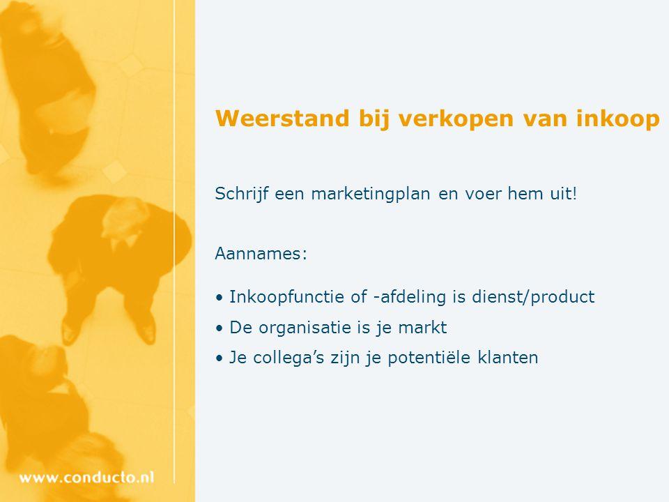 Weerstand bij verkopen van inkoop Schrijf een marketingplan en voer hem uit.