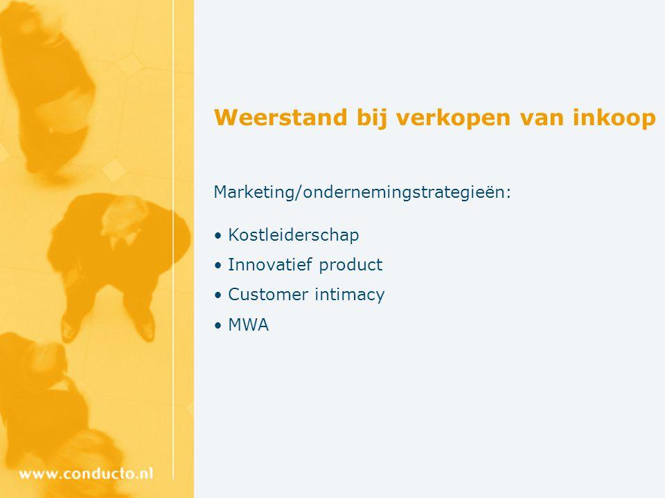 Weerstand bij verkopen van inkoop Marketing/ondernemingstrategieën: Kostleiderschap Innovatief product Customer intimacy MWA