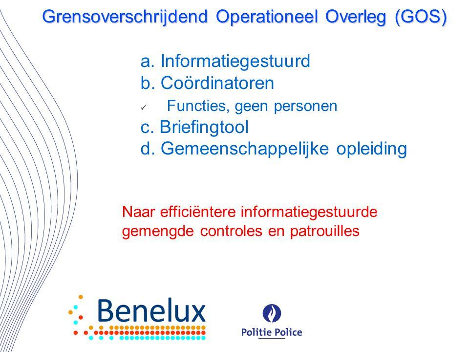 a. Informatiegestuurd b. Coördinatoren Functies, geen personen c. Briefingtool d. Gemeenschappelijke opleiding Grensoverschrijdend Operationeel Overle