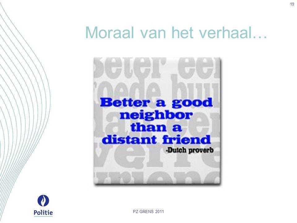 Moraal van het verhaal… PZ GRENS 2011 19