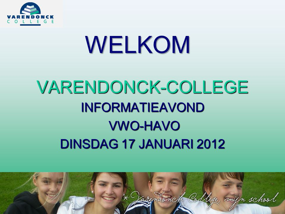 VARENDONCK-COLLEGE INFORMATIEAVOND VWO-HAVO VWO-HAVO DINSDAG 17 JANUARI 2012 WELKOM