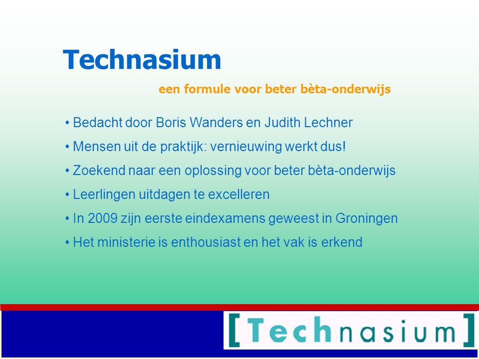Technasium een formule voor beter bèta-onderwijs Bedacht door Boris Wanders en Judith Lechner Mensen uit de praktijk: vernieuwing werkt dus.