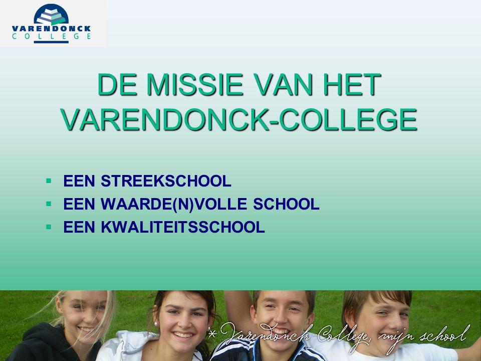 DE MISSIE VAN HET VARENDONCK-COLLEGE   EEN STREEKSCHOOL   EEN WAARDE(N)VOLLE SCHOOL   EEN KWALITEITSSCHOOL