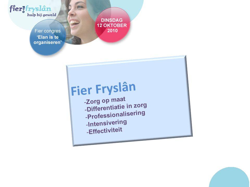 Fier Fryslân -Zorg op maat -Differentiatie in zorg -Professionalisering -Intensivering -Effectiviteit