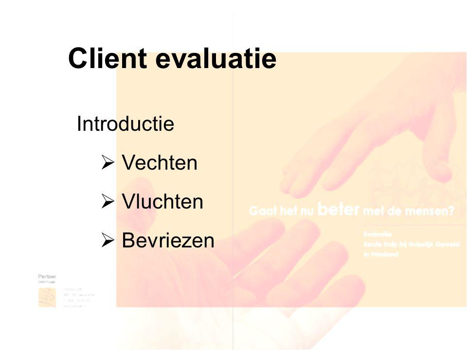 Client evaluatie Introductie  Vechten  Vluchten  Bevriezen