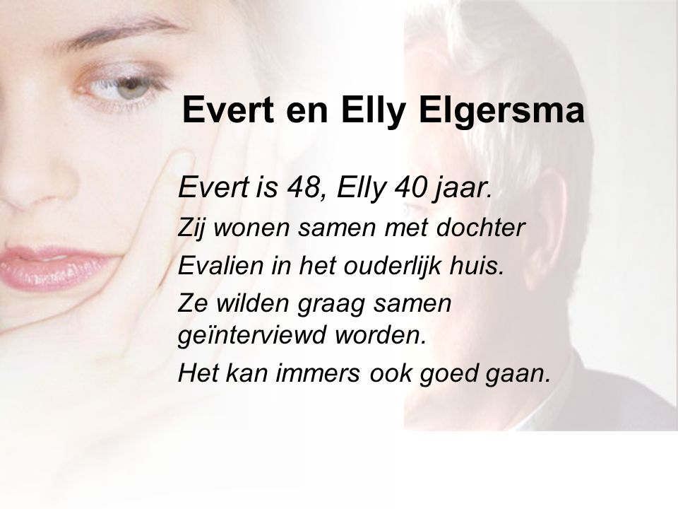 Evert en Elly Elgersma Evert is 48, Elly 40 jaar.