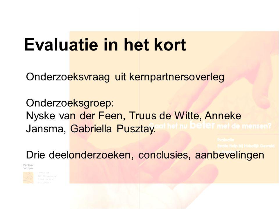 Evaluatie in het kort Onderzoeksvraag uit kernpartnersoverleg Onderzoeksgroep: Nyske van der Feen, Truus de Witte, Anneke Jansma, Gabriella Pusztay. D