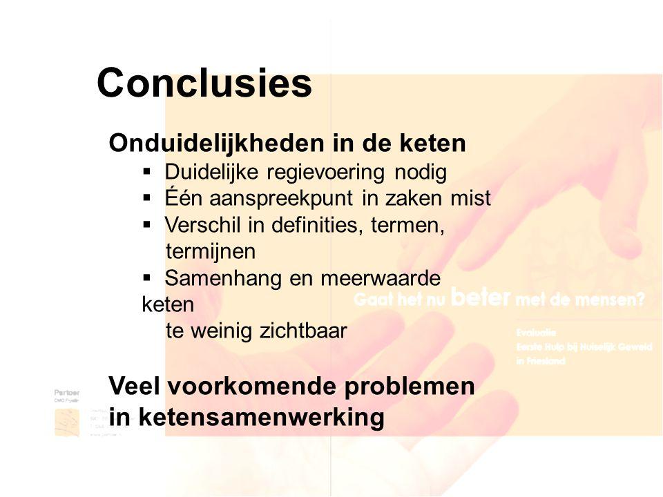 Conclusies Onduidelijkheden in de keten  Duidelijke regievoering nodig  Één aanspreekpunt in zaken mist  Verschil in definities, termen, termijnen
