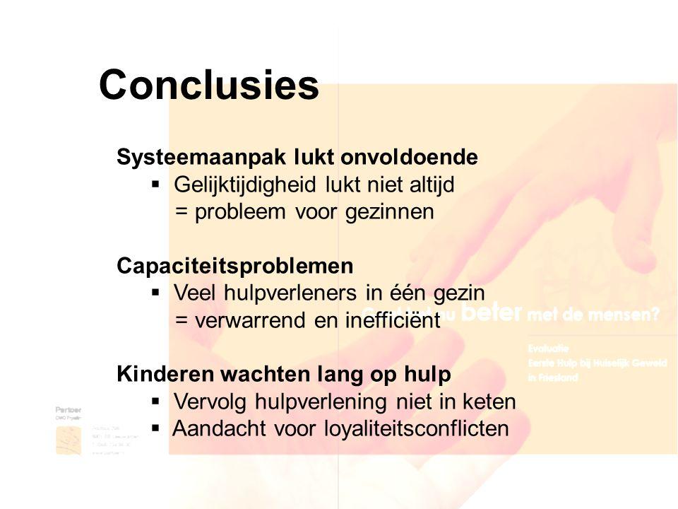 Conclusies Systeemaanpak lukt onvoldoende  Gelijktijdigheid lukt niet altijd = probleem voor gezinnen Capaciteitsproblemen  Veel hulpverleners in éé