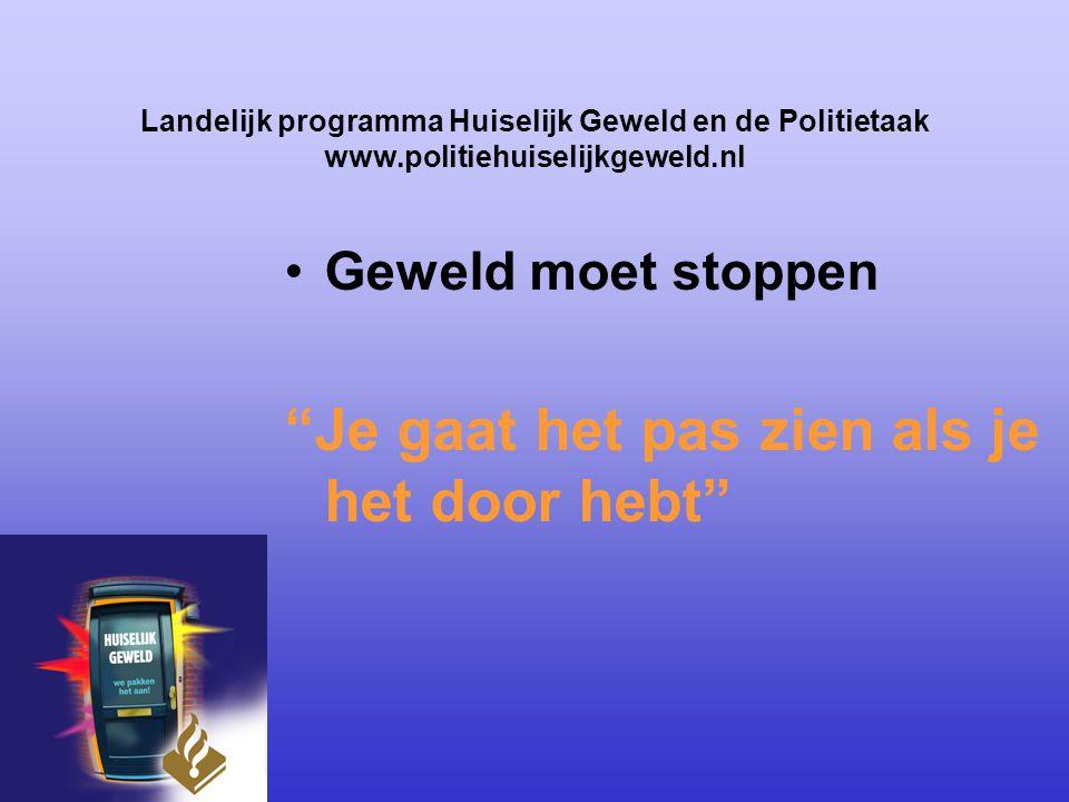 """Landelijk programma Huiselijk Geweld en de Politietaak www.politiehuiselijkgeweld.nl Geweld moet stoppen """"Je gaat het pas zien als je het door hebt"""""""