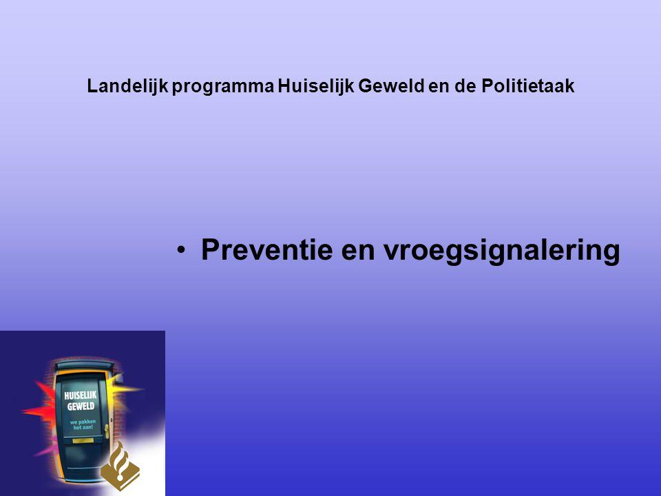 Landelijk programma Huiselijk Geweld en de Politietaak Preventie en vroegsignalering