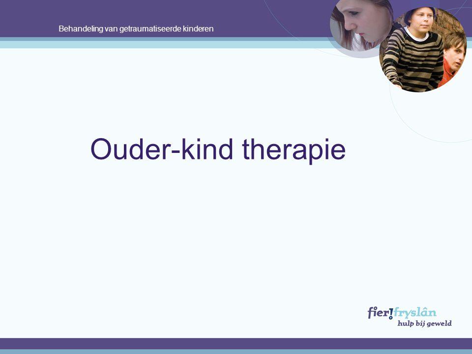 Behandeling van getraumatiseerde kinderen Ouder-kind therapie.