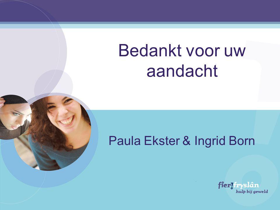 Bedankt voor uw aandacht Paula Ekster & Ingrid Born