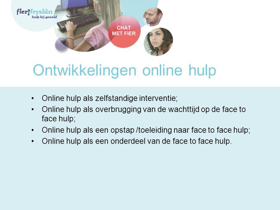 Ontwikkelingen online hulp Online hulp als zelfstandige interventie; Online hulp als overbrugging van de wachttijd op de face to face hulp; Online hulp als een opstap /toeleiding naar face to face hulp; Online hulp als een onderdeel van de face to face hulp.