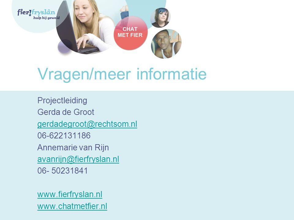 Vragen/meer informatie Projectleiding Gerda de Groot gerdadegroot@rechtsom.nl 06-622131186 Annemarie van Rijn avanrijn@fierfryslan.nl 06- 50231841 www.fierfryslan.nl www.chatmetfier.nl
