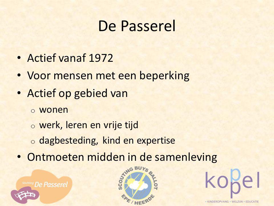 De Passerel Actief vanaf 1972 Voor mensen met een beperking Actief op gebied van o wonen o werk, leren en vrije tijd o dagbesteding, kind en expertise Ontmoeten midden in de samenleving