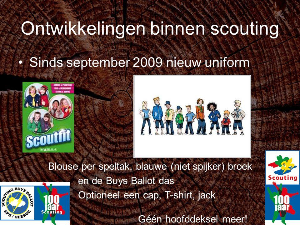 Ontwikkelingen binnen scouting Sinds september 2009 nieuw uniform Blouse per speltak, blauwe (niet spijker) broek en de Buys Ballot das Optioneel een