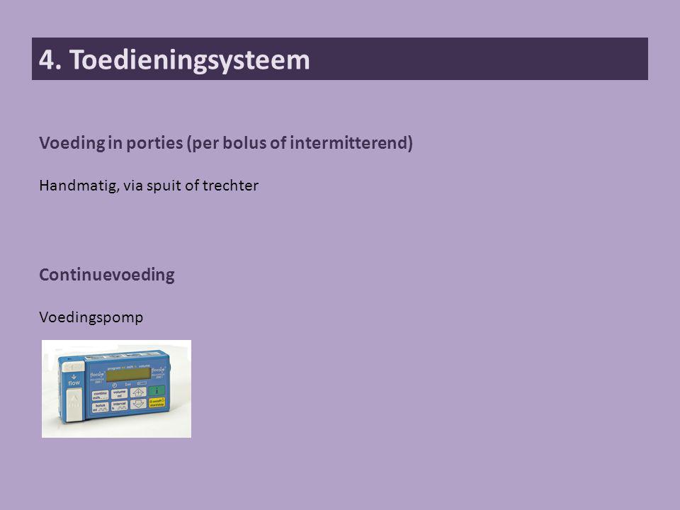 4. Toedieningsysteem Voeding in porties (per bolus of intermitterend) Handmatig, via spuit of trechter Continuevoeding Voedingspomp