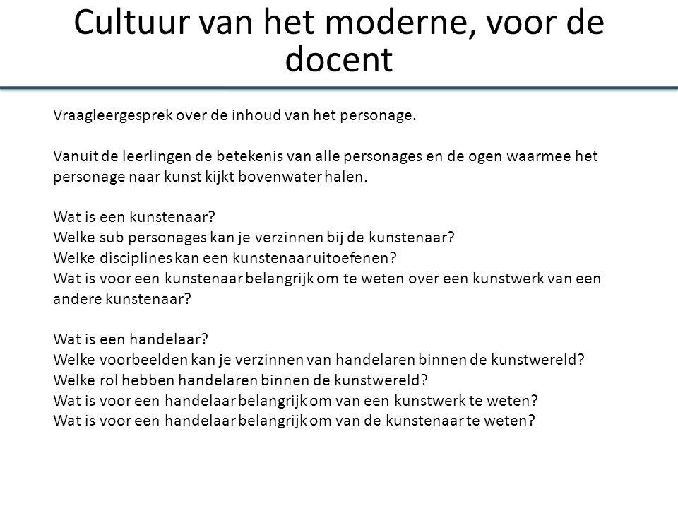 Cultuur van het moderne, voor de docent Vraagleergesprek over de inhoud van het personage. Vanuit de leerlingen de betekenis van alle personages en de