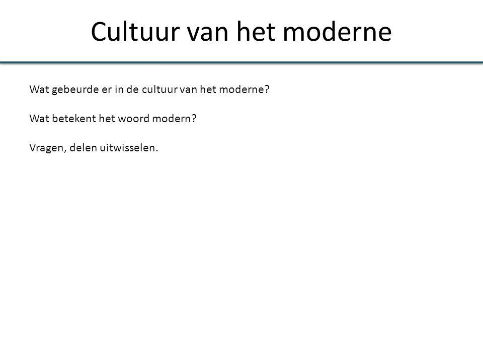 Cultuur van het moderne Wat gebeurde er in de cultuur van het moderne? Wat betekent het woord modern? Vragen, delen uitwisselen.