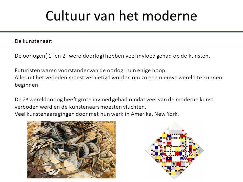 Cultuur van het moderne De kunstenaar: De oorlogen( 1 e en 2 e wereldoorlog) hebben veel invloed gehad op de kunsten. Futuristen waren voorstander van