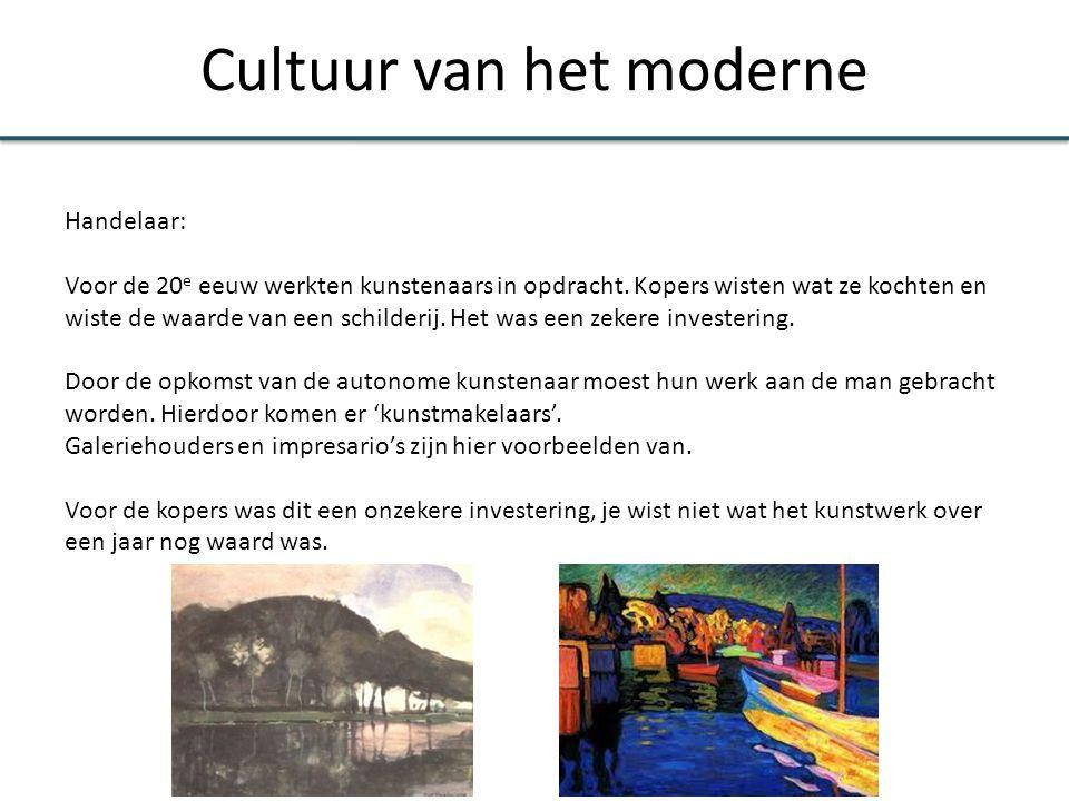 Cultuur van het moderne Handelaar: Voor de 20 e eeuw werkten kunstenaars in opdracht. Kopers wisten wat ze kochten en wiste de waarde van een schilder