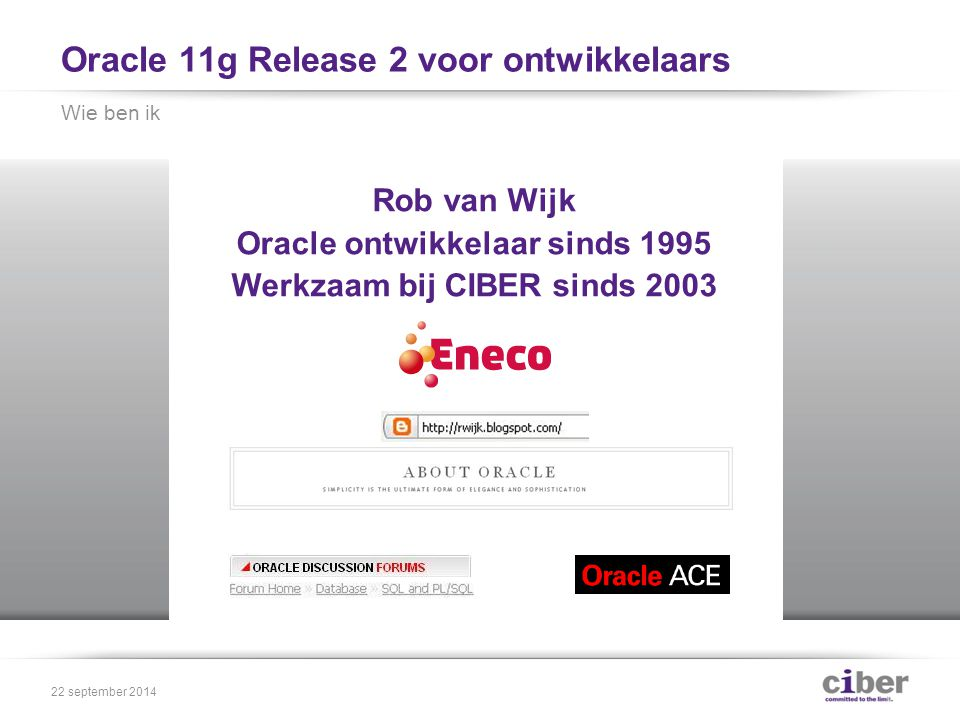 Oracle 11g Release 2 voor ontwikkelaars recursieve WITH-clausule dbms_parallel_execute package /*+ APPEND_VALUES */ Flashback Data Archives voor journalisering P A U Z E Analytische functies Drie semantische hints Edities Onderwerpen 22 september 2014