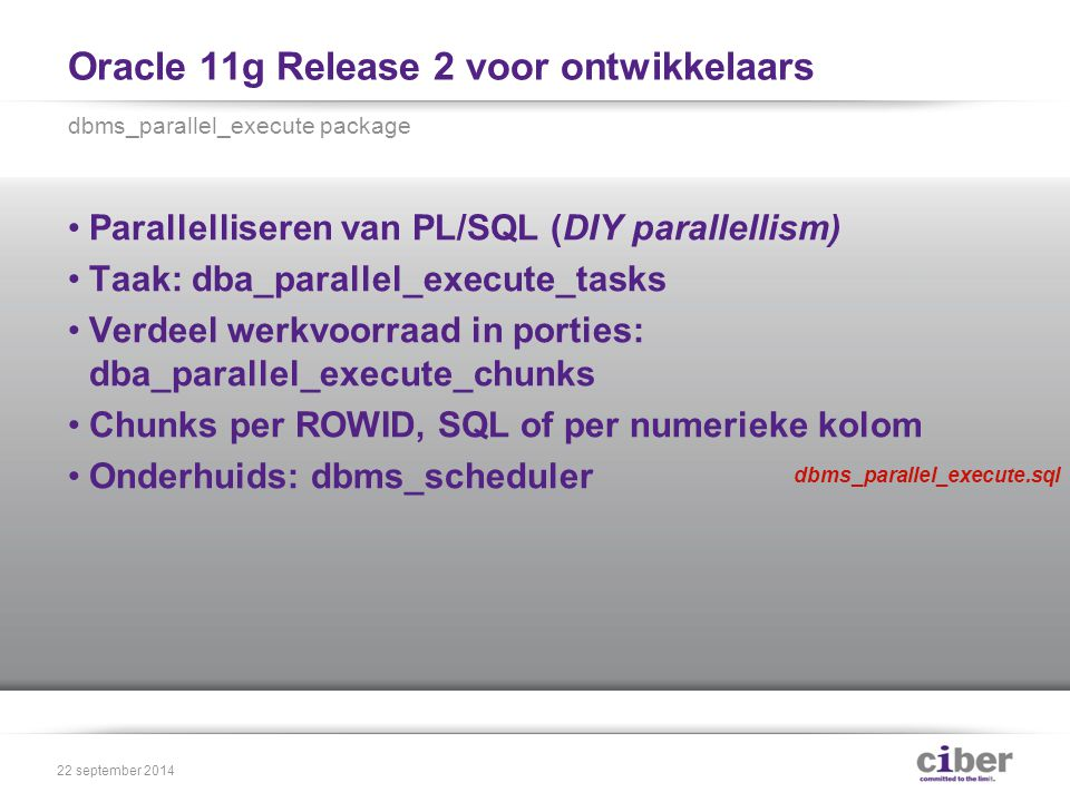 Oracle 11g Release 2 voor ontwikkelaars Toevoegen aan het einde van de tabel INSERT /*+ APPEND */ INTO … SELECT … INSERT /*+ APPEND_VALUES */ INTO … VALUES Herstel van aparte gedrag in 11g Release 1 FORALL /*+ APPEND_VALUES */ 22 september 2014 append_values.sql
