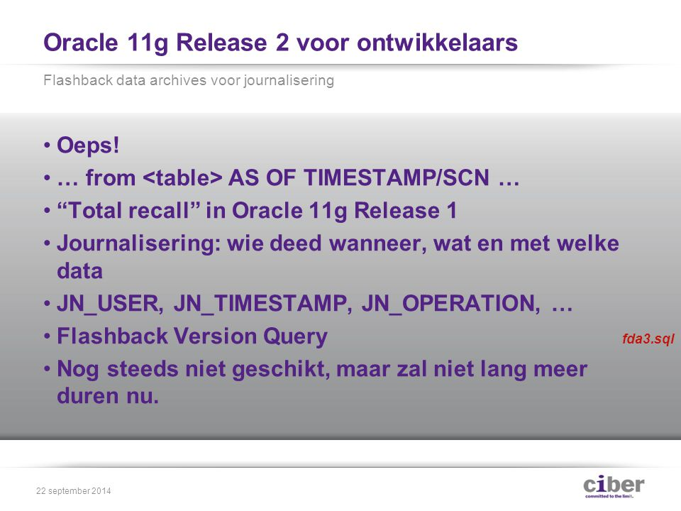 "Oracle 11g Release 2 voor ontwikkelaars Oeps! … from AS OF TIMESTAMP/SCN … ""Total recall"" in Oracle 11g Release 1 Journalisering: wie deed wanneer, wa"