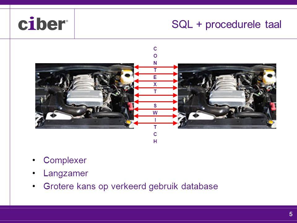 5 SQL + procedurele taal CONTEXTSWITCHCONTEXTSWITCH Complexer Langzamer Grotere kans op verkeerd gebruik database