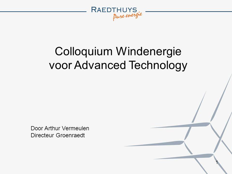 1 Colloquium Windenergie voor Advanced Technology Door Arthur Vermeulen Directeur Groenraedt