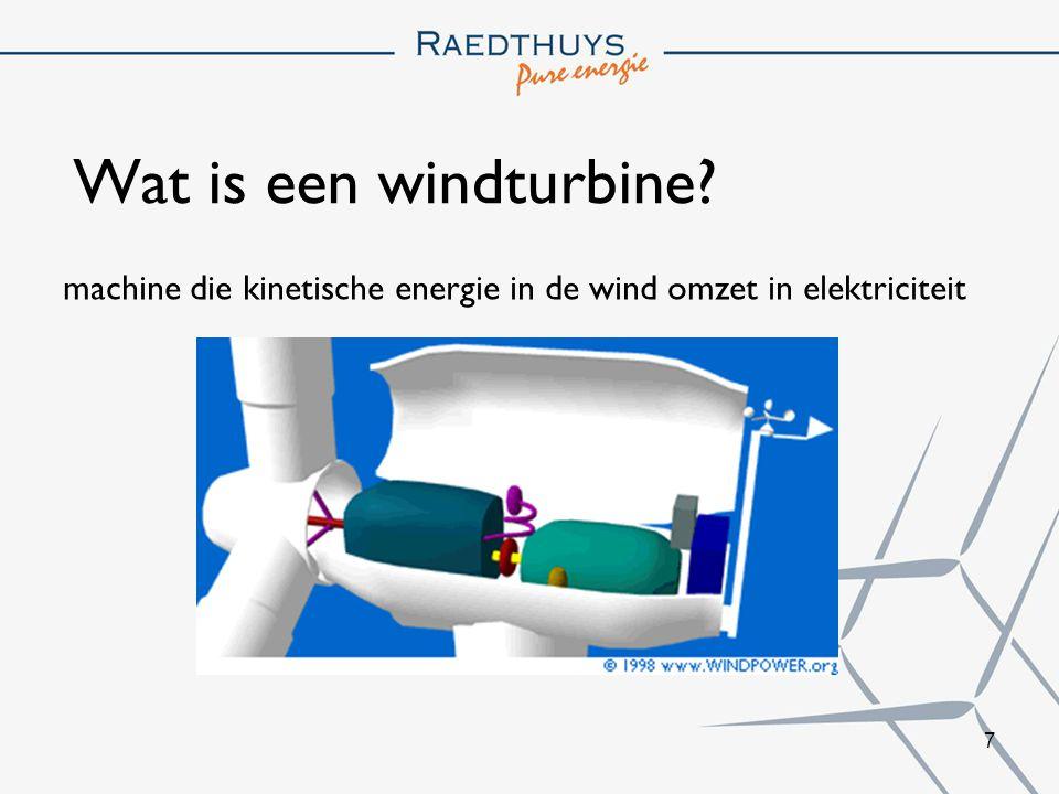 7 Wat is een windturbine? machine die kinetische energie in de wind omzet in elektriciteit
